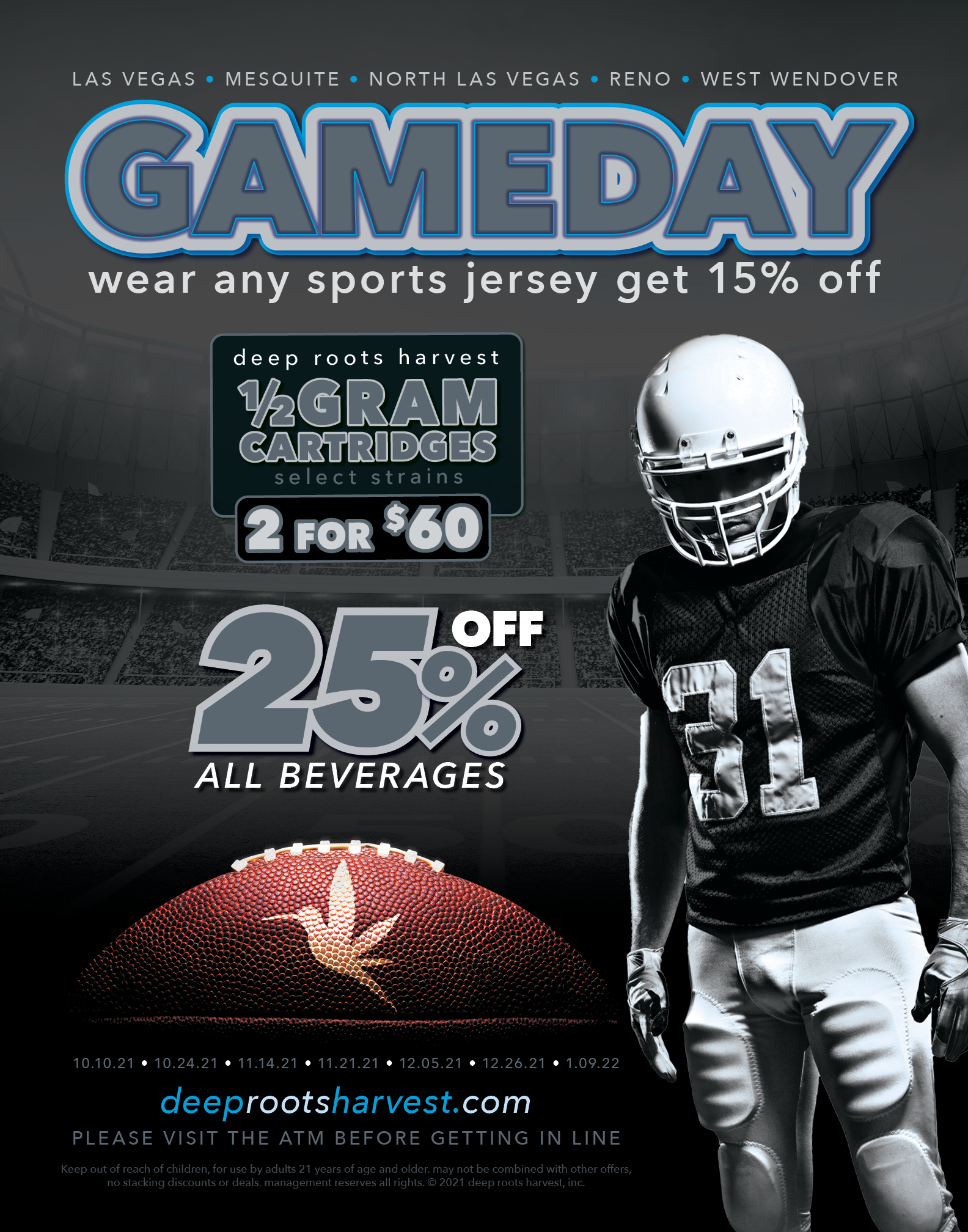 NFL Game Day Promo Deep Rotos Harvest. Wear any sports jersey get 15% off. Deep Roots Harvest half gram cartridges buy 2 for $60 on select strains. 25% off all beverages.