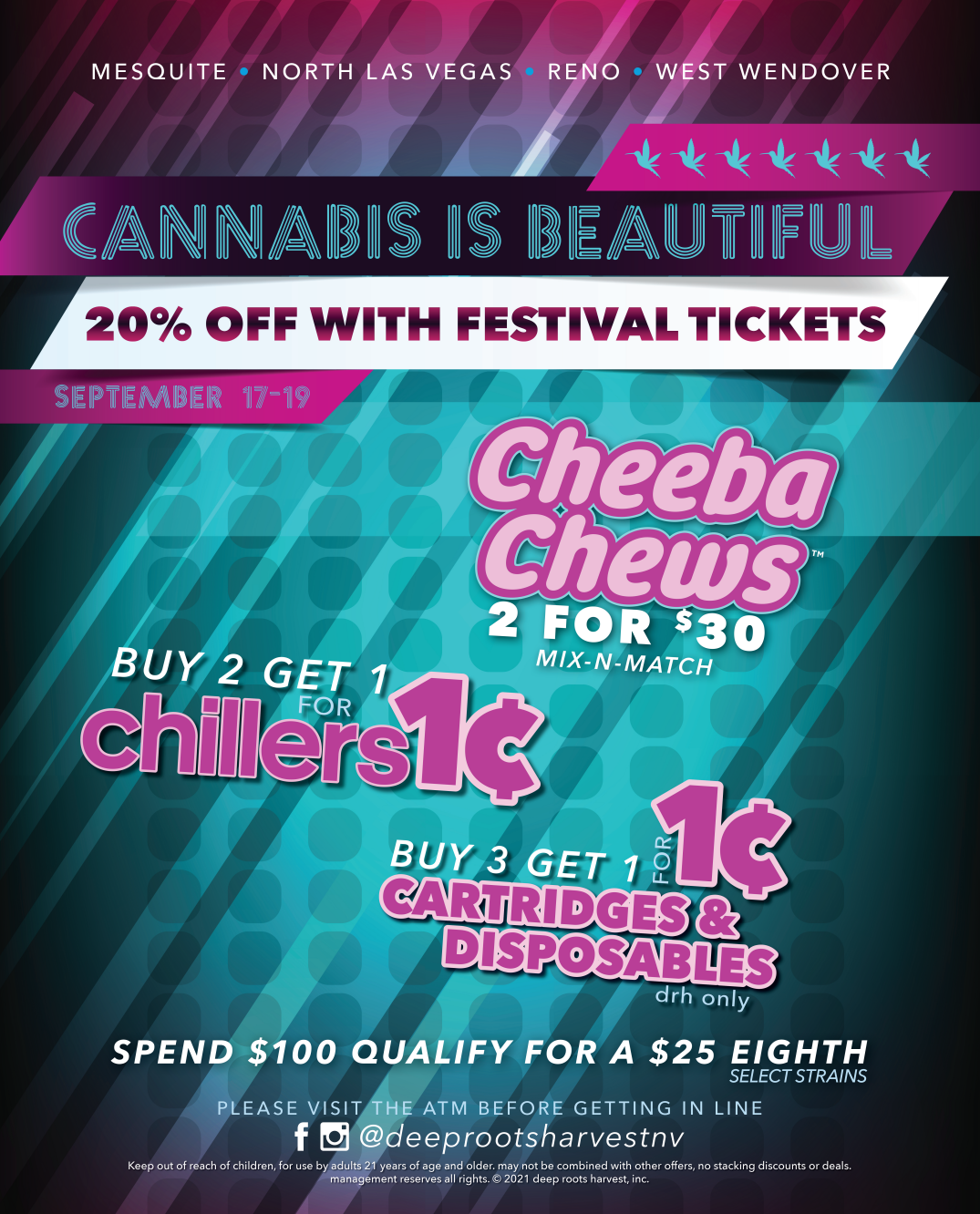 Life is Beautiful Las Vegas, NV. Cannabis is Beautiful. DEALS. 20% off with festival tickets. 2 for $30 Cheeba Chews. Buy 2 get 1 for a penny Chillers. Buy 3 get the 4th for a penny on Deep Roots cartridges and disposables. Spend $100 get a $25 eighth of select flower.